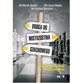 IM Marek Matlak, FM Jarek Matlak, RyszardBernard - Droga do mistrzostwa szachowego. Testy z taktyki, strategii i fantazji szacho
