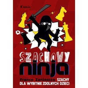"""Franco Zaninotto - """"Szachowy Ninja - Szachy dla wybitnie zdolnych dzieci""""(K-5632)"""