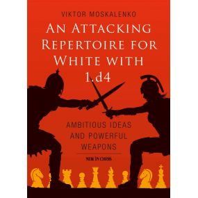 Victor Moskalenko - An Attacking Repertoire for White with 1.d4: Ambitious Ideas and Powerful Weapons (K-5673)