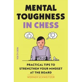 Mental Toughness in Chess: Practical Tips to Strengthen Your Mindset at the Board - Werner Schweitzer (K-5778)
