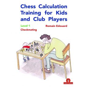 Chess Calculation Training for Kids and Club Players - Level 1: Checkmating - Romain Edouard (K-5780)