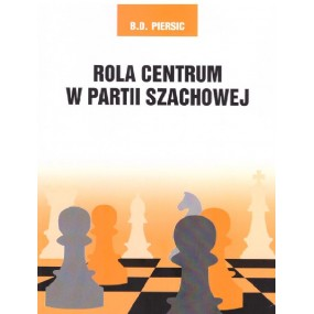 Rola centrum w partii szachowej - B.D.Piersic (K-5811)