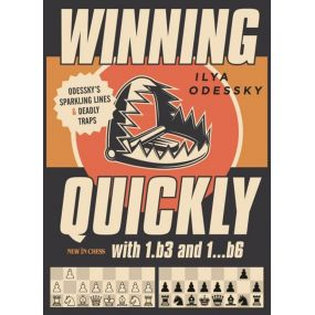 Winning Quickly with 1.b3 and 1...b6: Odessky's Sparkling Lines and Deadly Traps - Ilya Odessky (K-5828)