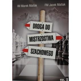 "IM Marek Matlak, FM Jacek Matlak - ""Droga do mistrzostwa szachowego"" (K-3661/I)"