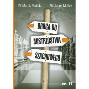 "IM Marek Matlak, FM Jacek Matlak - ""Droga do mistrzostwa szachowego cz. II"" (K-3661/II)"