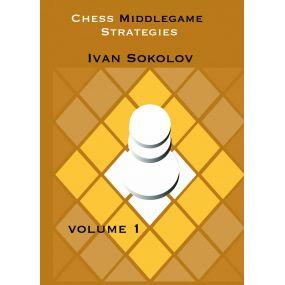 Chess Middlegame Strategies, Volume 1 - Ivan Sokolov (K-5315)