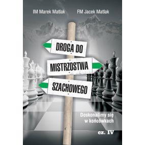 IM Marek Matlak, FM Jacek Matlak - Droga do mistrzostwa szachowego cz.IV (K-3661/IV)