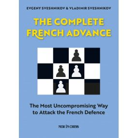 The Complete French Advance: The Most Uncompromising Way to Attack the French Defence (K-5373)
